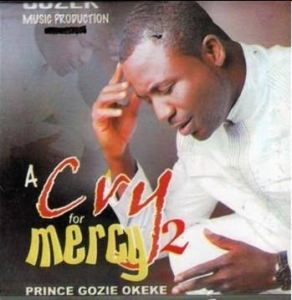 Photo of Gozie okeke A Cry For Mercy (Vol 2) Mp3 Download
