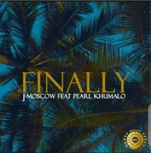 Photo of J-Moscow – Finally Ft. Pearl Khumalo