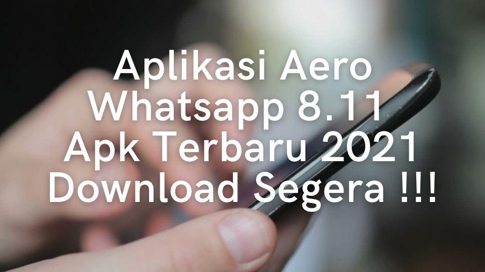 Aplikasi Aero Whatsapp 8.11 Apk Terbaru 2021, Download Segera !