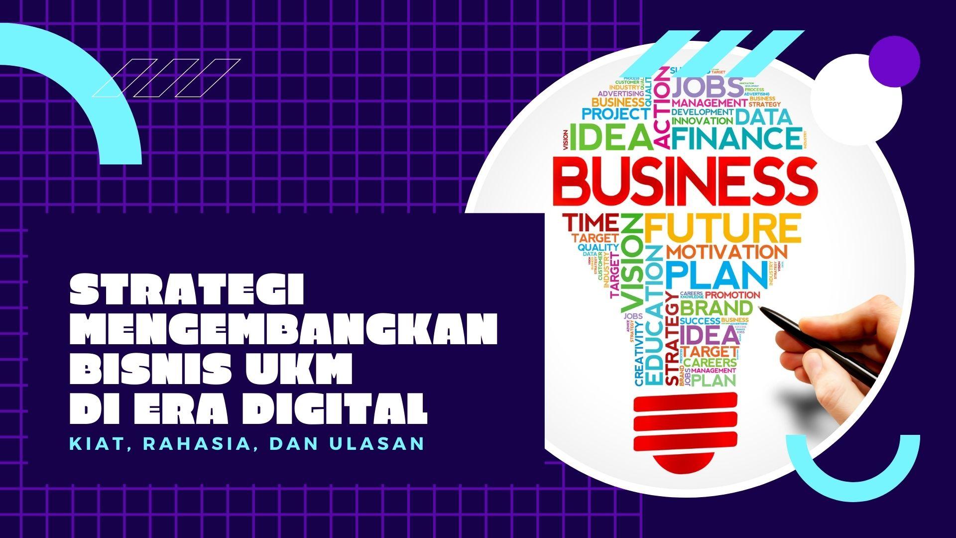 Strategi Mengembangkan Bisnis UKM di Era Digital