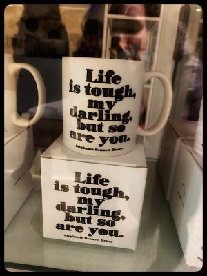 Life is tough my darling but so are you, mug