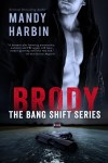 ON SALE for 99 cents ~ Brody: The Bang Shift Series by Mandy Harbin
