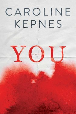 You by Caroline Kepnes: A Random List of Thoughts