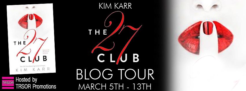 Blog Tour * The 27 Club by Kim Karr * Review * Excerpt * Giveaway