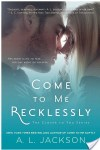 New Release * Come To Me Recklessly by A.L. Jackson * Giveaway