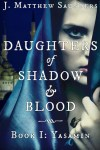 Review: Daughters of Shadow and Blood – Book I: Yasamin by J. Matthew Saunders