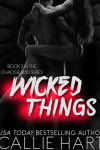 * It's Live * New Release * Wicked Things (Chaos & Ruin book 3) by Callie Hart * Book Review *