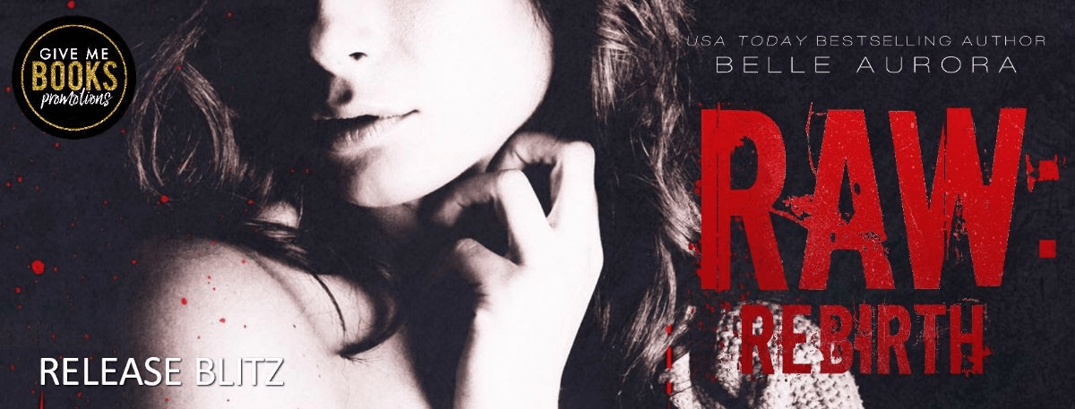 Release Day Blitz * Raw: Rebirth by Belle Aurora * Blog Tour * Book Review *