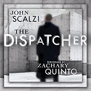 *Have You Heard? * Audiobooks For Your Listening Pleasure* The Dispatcher by John Scalzi