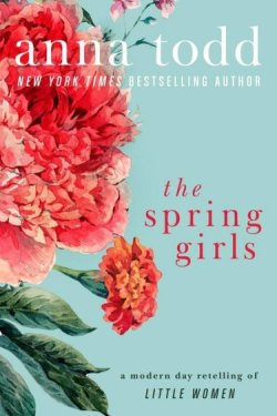 The Spring Girls by Anna Todd * Happy Release Day * PB Giveaway