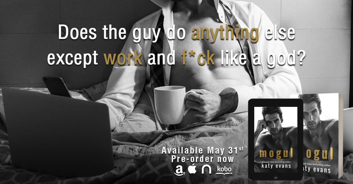 * Teaser * Mogul by Katy Evans * Coming May 31st * Pre-Order Now *