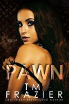 Blog Tour * The Pawn (Pawn Duet book 3) by TM Frazier * Excerpt * Book Review * Available Now