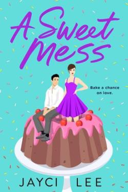 A Sweet Mess by Jayci Lee * New Release * Book Review * MUST READ!