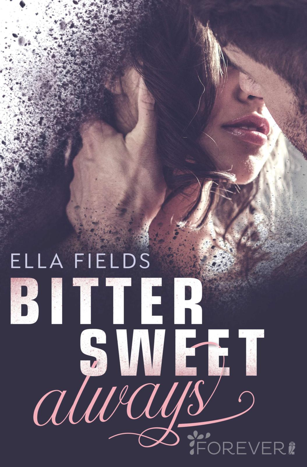 [Ausgelesen] Ella Fields: Bittersweet Always