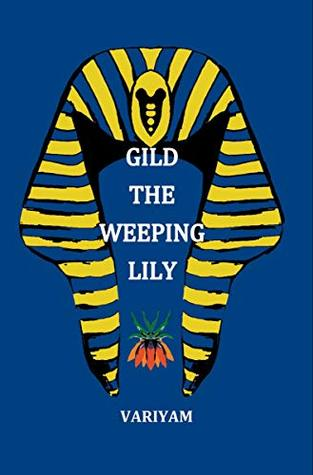 Gild the Weeping Lily by Manjula Variyam
