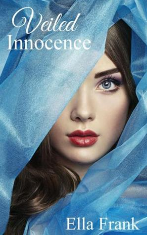 Book Review : Veiled Innocence by Ella Frank