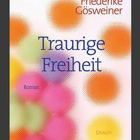 Friederike Gösweiner: Traurige Freiheit Literaturverlag Droschl