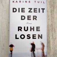 Karine Tuil: Die Zeit der Ruhelosen Ullstein Verlag