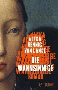 Alexa Hennig von Lange DIE WAHNSINNIGE
