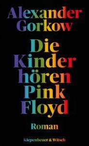 ALEXANDER GORKOW AUTOR Die Kinder hören Pink Floyd