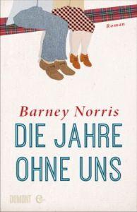 Barney Norris - Die Jahre ohne uns