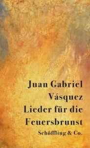 Juan Gabriel Vásquez Lieder für die Feuersbrunst