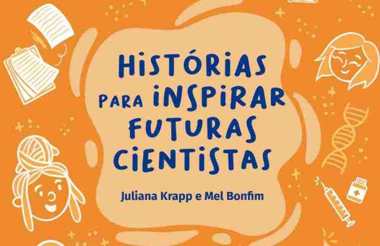 Livro conta história de pesquisadoras para inspirar futuras cientistas