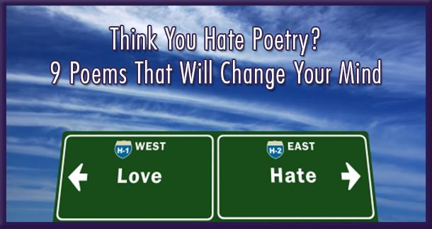 9 Poems That Will Change Your Mind About Poetry LitReactor