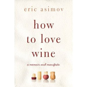 How To Love Wine, by Eric Asimov
