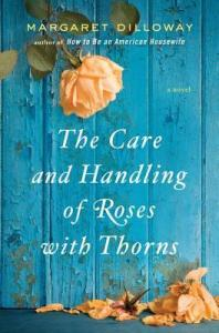 LitStack Review: The Care and Handling of Roses with Thorns by Margaret Dilloway