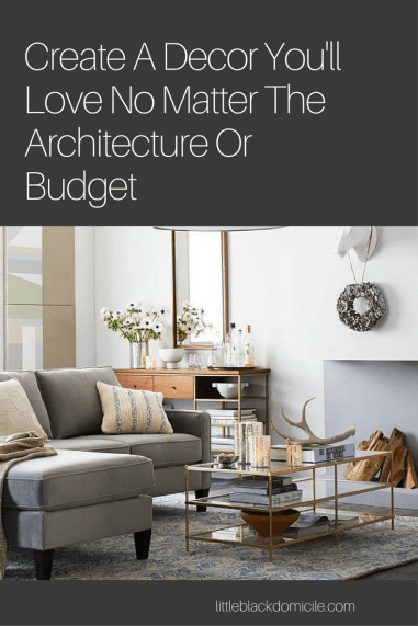 Create A Decor You'll Love No Matter the Architecture or Budget
