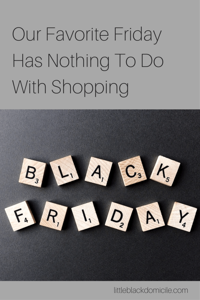 Our Favorite Friday Has Nothing To Do With Shopping littleblackdomicile.com