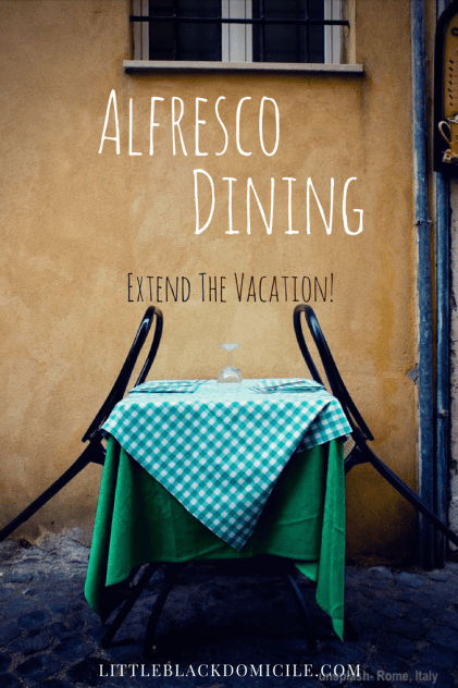 littleblackdomicile- alfresco dining-extend the vacation