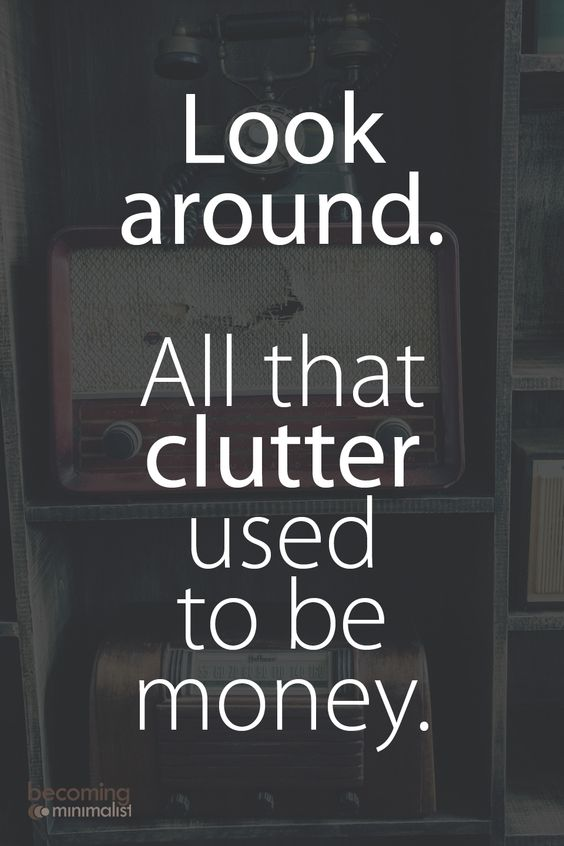 Look around-all that clutter-used to be money- quote