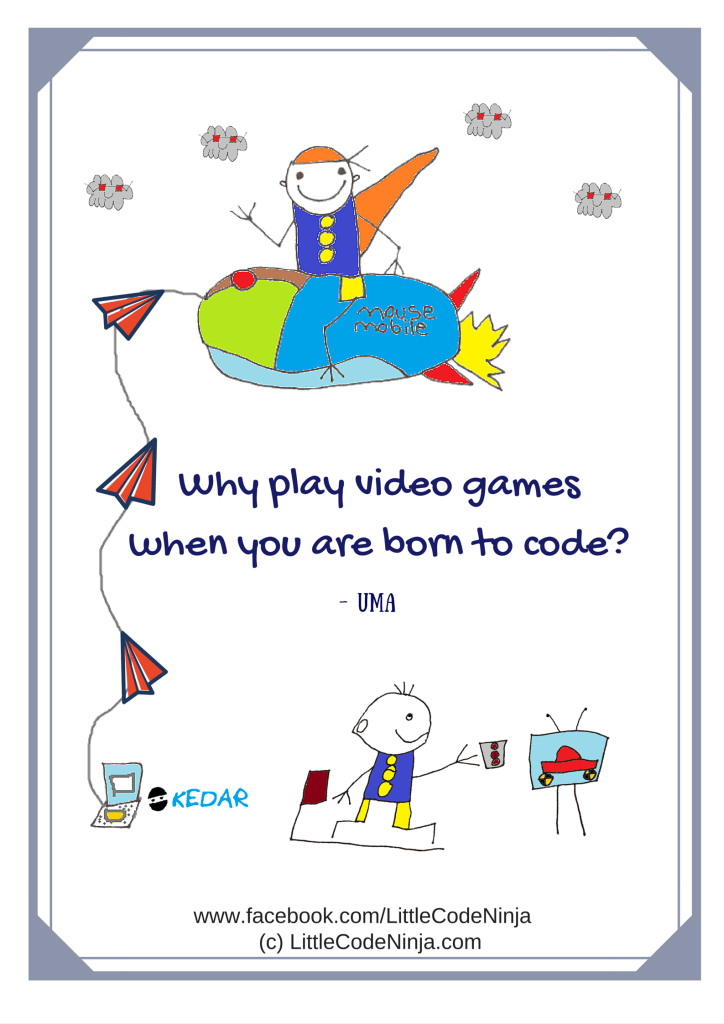 Why play video games when you are born to code ? -Uma