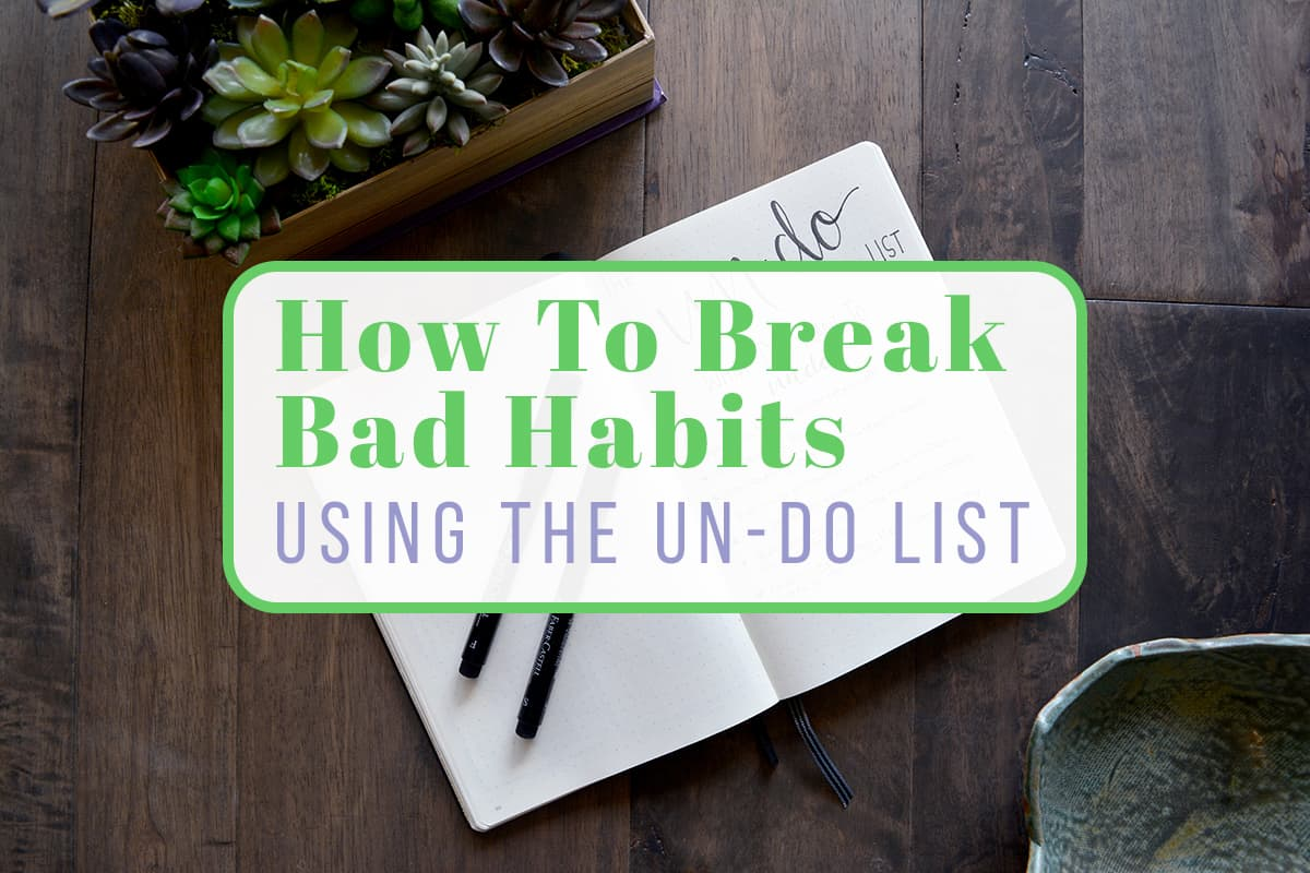 The Undo List A Guide For Breaking Bad Habits