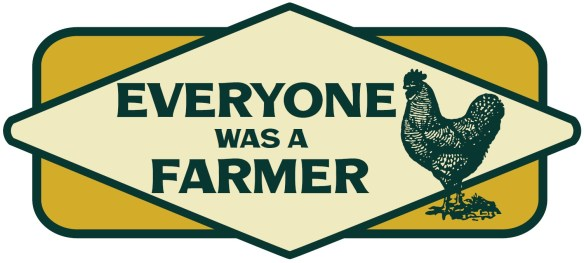 """""""Everyone Was a Farmer"""" logo in mustard yellow and forest green, with a Rhode Island Red rooster at right."""