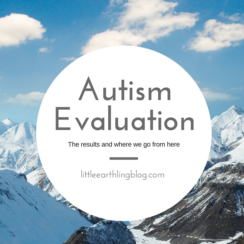 The results of the autism evaluation and where we go from here.
