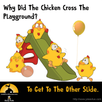 Why Did The Chicken Cross The Playground? To Get To The Other Slide.