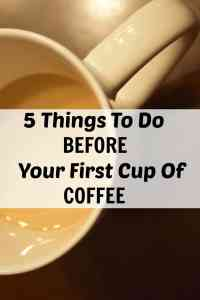 5 things to do before your first cup of coffee