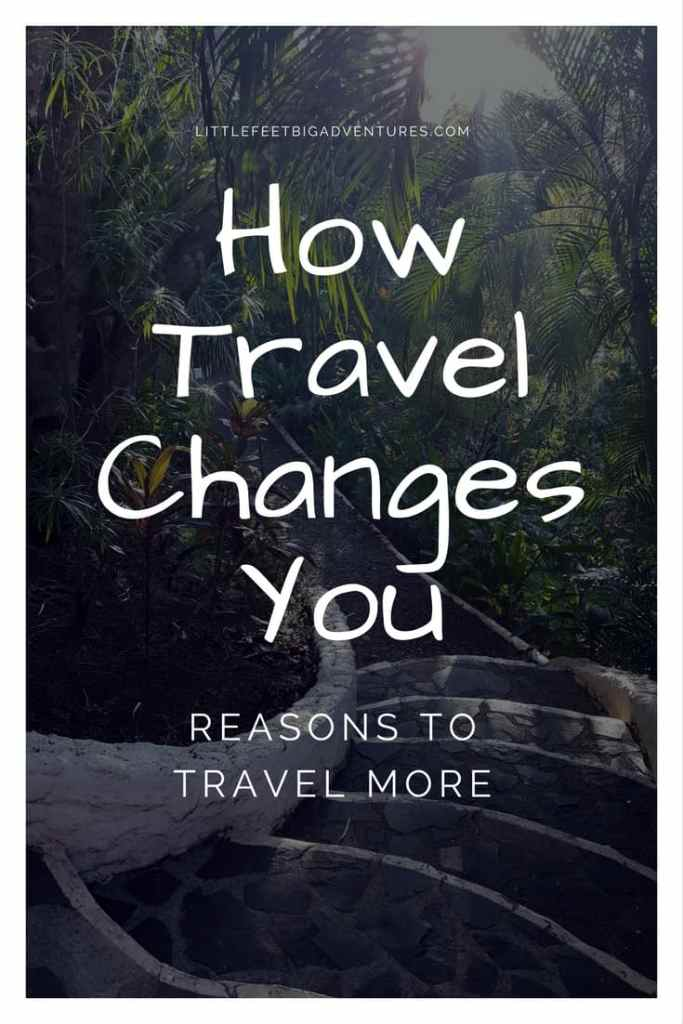 How travel changes you and why I fell in love with traveling and exploring the world.