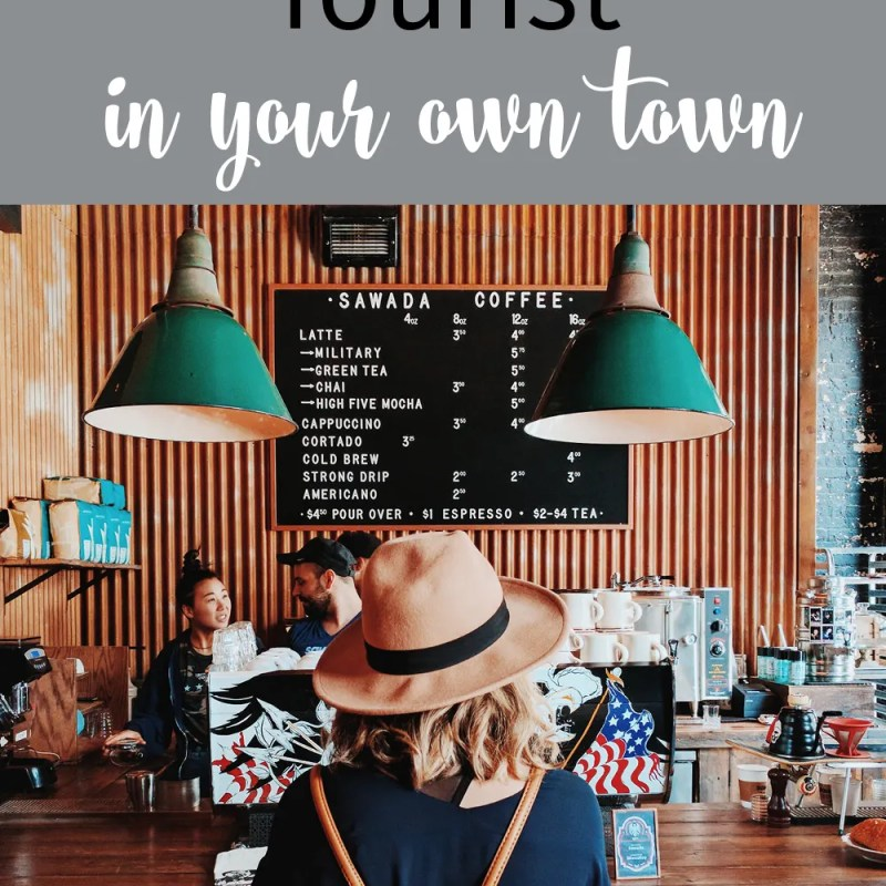 Here's a list of great ideas on how to be a tourist in your own town. Don't wait until someone comes for a visit; you can have a mini-vacation whenever you like!