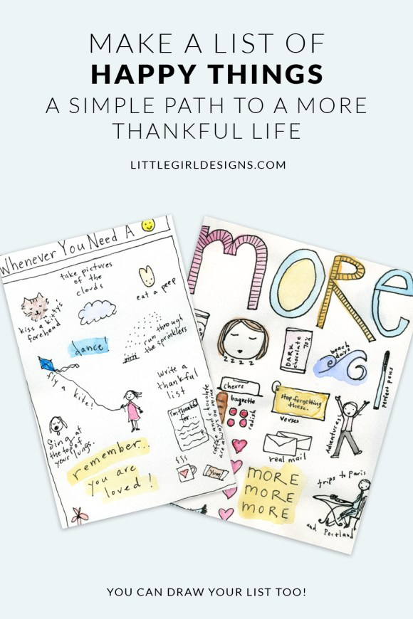 Make a List of Happy Things - a Simple Path to a More Thankful Life. When we reflect on the joys in our lives, even if they are seemingly small, we build up our thankful muscles little by little. Learn more @ littlegirldesigns.com