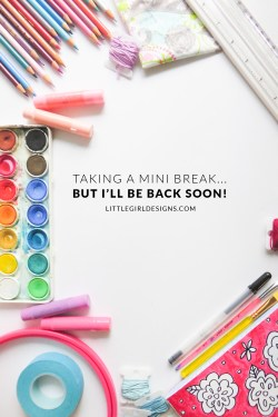 Taking a mini blogging break but I'll be back soon with a new fun project!
