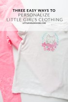 Click to learn three simple ways to personalize your little girl's clothing without having to spend a fortune. These ideas are so fun and easy (and cute!)