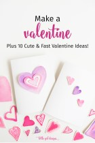 Make a Valentine: 10 Cute Valentine Ideas You'll LOVE