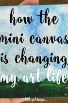 How the Mini Canvas is Changing My Art Life