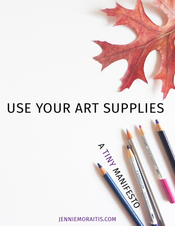 Have you ever struggled with saving your best art and creativity supplies because they're so NICE? You'll appreciate this article.