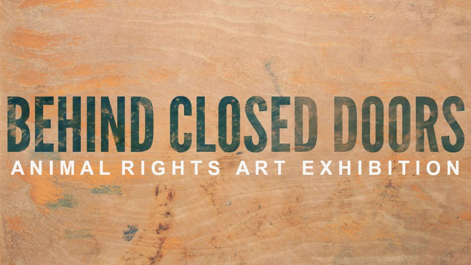Behind Closed Doors – An Animal Rights Exhibition
