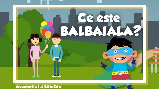 Ce este BALBAIALA? - Aventurile lui LitteEdu - Centrul LittleKids - Pitesti